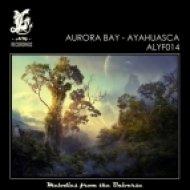 Aurora Bay - Ayahuasca (Original Mix)
