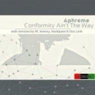 Aphreme - Conformity Ain\'t The Way (Doc Link Remix)