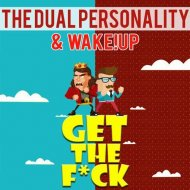 The Dual Personality & Wake!Up   - Get The F*ck (Original mix)