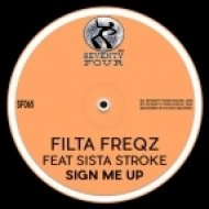 Filta Freqz Ft. Sista Stroke - Sign Me Up (Original Mix)