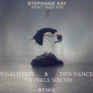 Stephanie Kay - Don\'t Need You (V.Galitskiy & Den Dance & Twinkle Sound) [Radio MIX] ()