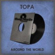 Topa - Around The World (Original Mix)
