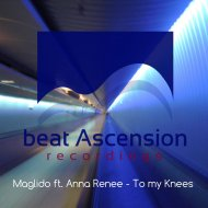 Maglido, Anna Renee - To My Knees (feat. Anna Renee)  (Original Mix)