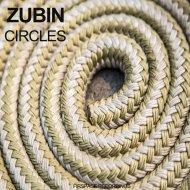Zubin - Circles  (Original Mix)