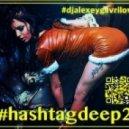 #djalexeygavrilov - #hashtagdeep (02)