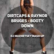 Dirtcaps & Raynor Bruges - Booty Down (DJ MUZHETSKY MASH UP)