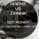 RAEMZ vs DANNIK - Got Money (DJ MUZHETSKY MASH UP)