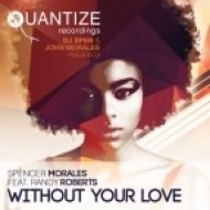 Spencer Morales Ft. Randy Roberts - Without Your Love (John Morales M+M Mix)