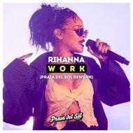 Rihanna - Work ft. Drake (Praia Del Sol Bootleg)