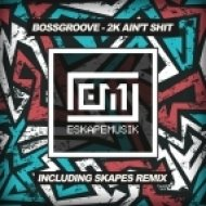Bossgroove - 2K Ain\'t Shit (Original mix)