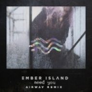 Ember Island - Need You (Airwav Remix)