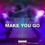 Tony Junior and Riggi & Piros - Make You Go (Original Mix)