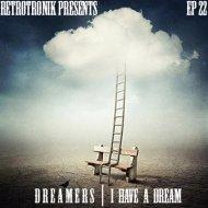 Retrotronik - Dreamers - I Have A Dream (Episode 22)