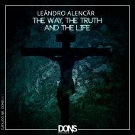 Leändro Alencär - The Way, The Truth  And The Life (Original Mix)