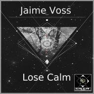 Jaime Voss - Lose Calm  (Original Mix)