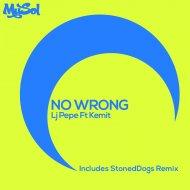 Lj Pepe, Kemit, StonedDogs - No Wrong (feat. Kemit) (StonedDogs Remix)