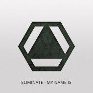 Eliminate - My Name Is (Original mix)