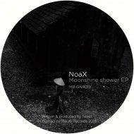 Noax - Moonshine Shower (Original Mix)