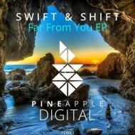 Swift & Shift  - Far From (Original mix)