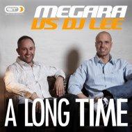 Megara vs. DJ Lee - A Long Time (Original mix)