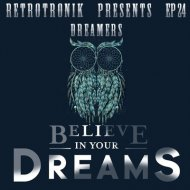 Retrotronik - Dreamers - Believe In Your Dreams (Episode 24)