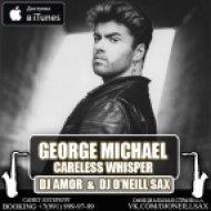 George Michael - Careless Whisper (Dj Amor & Dj O\'Neill Sax Remix)