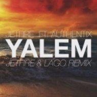 JETFIRE Ft. Authentix - Yalem (JETFIRE & Lago Remix)