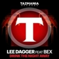 Lee Dagger Ft. Bex - Drink The Night Away (StoneBridge Mix)