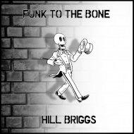 Hill Briggs - Funk To The Bone  (Original Mix)