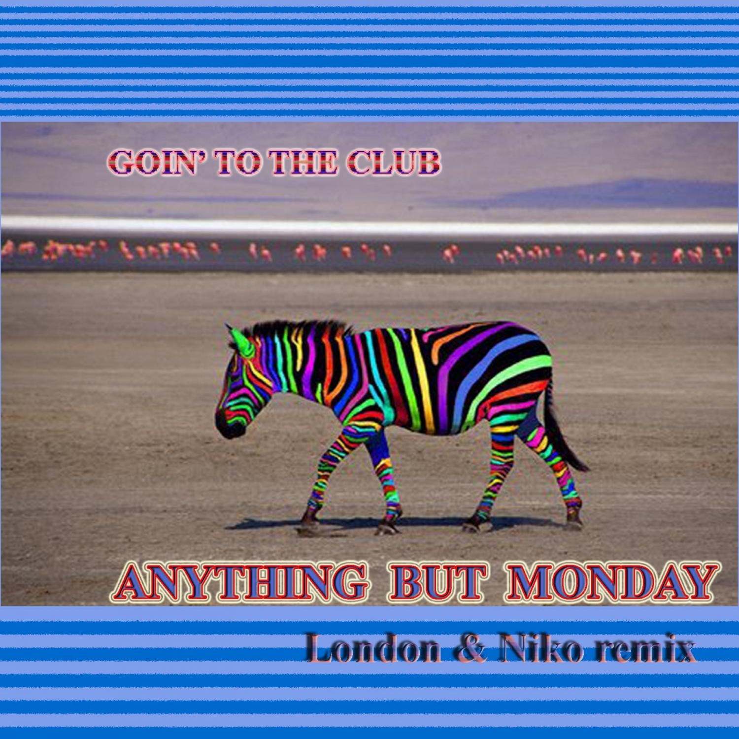 Anything But Monday, London  - Goin\' To The Club (London & Niko Remix) (London & Niko Remix)