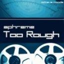 Aphreme - Too Rough (Original Mix)