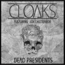 Cloaks - Dead Presidents (feat. Lox Chatterbox)