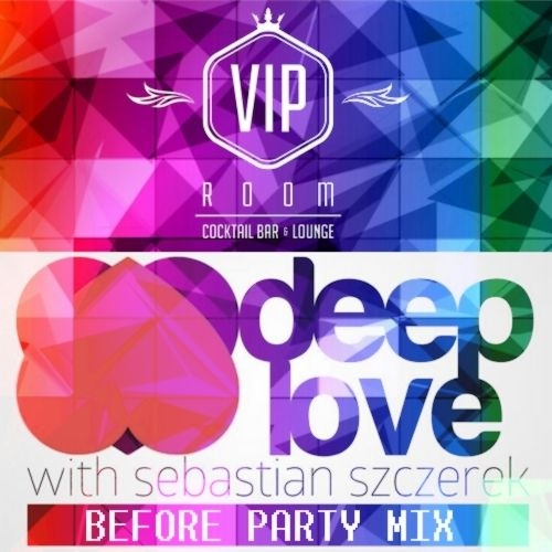 Sebastian Szczerek - DEEP LOVE Before Party Mix VIP ROOM RADOM (Podcast)