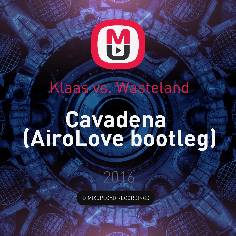 Klaas vs. Wasteland - Cavadena (AiroLove bootleg)