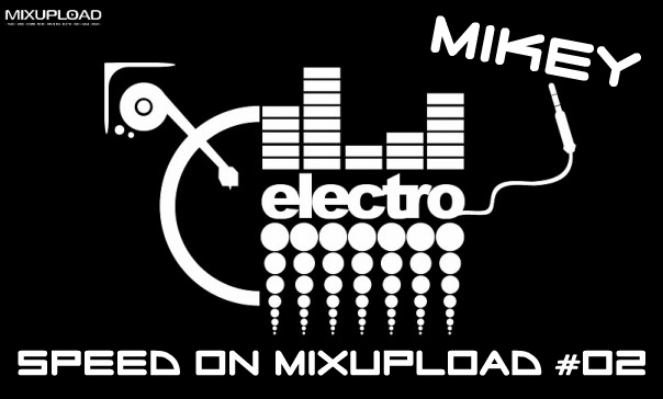 MiKey - Electro Speed on Mixupload  #02 ()
