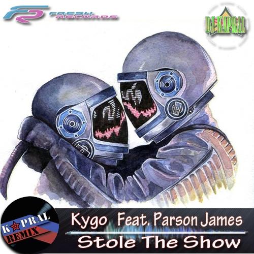 Kygo Feat. Parson James - Stole The Show (Dj Kapral Cover Mix)