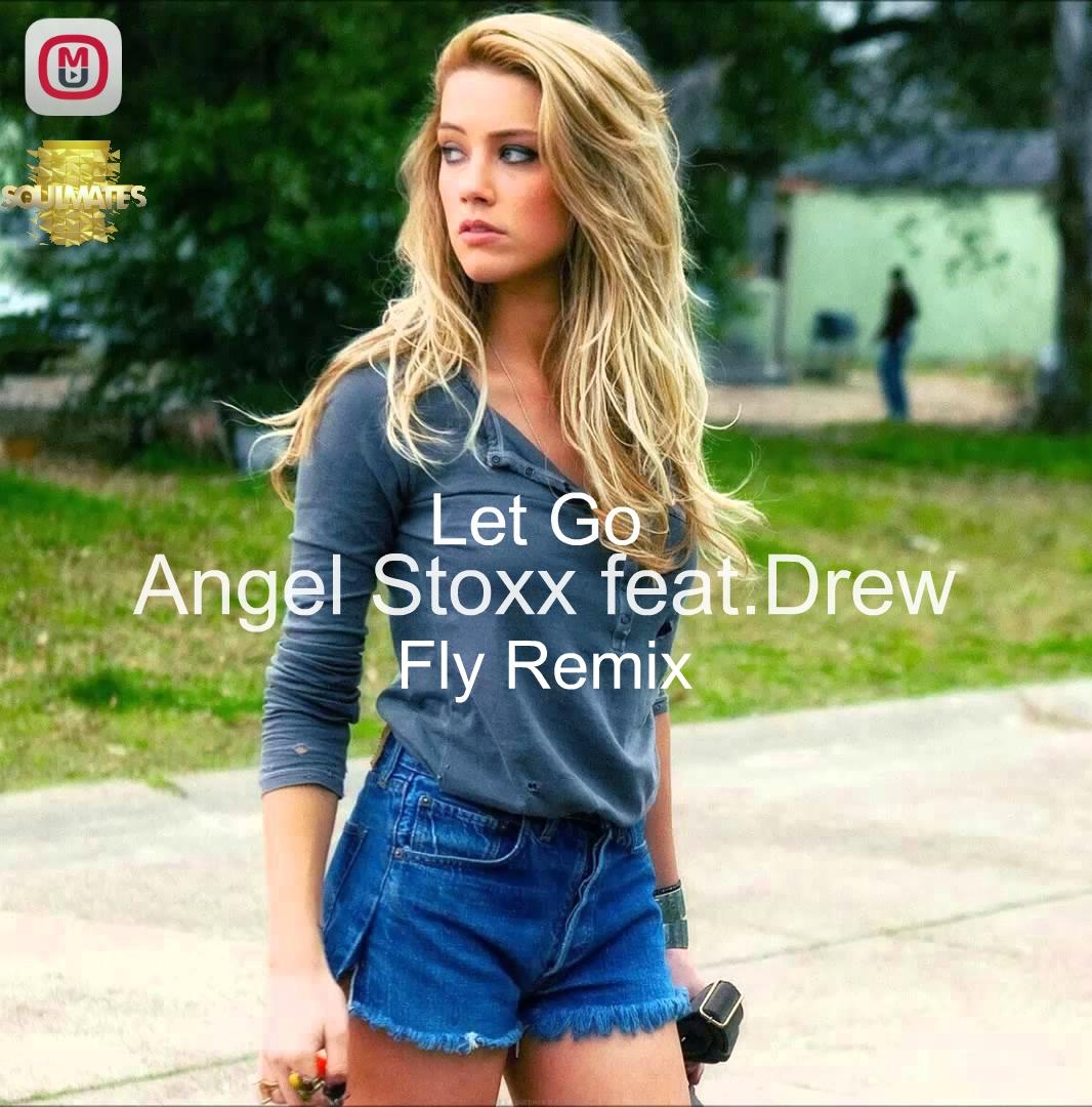 Angel Stoxx feat.Drew  - Let Go (Fly Remix)