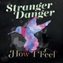Stranger Danger - How I Feel (Original Mix)