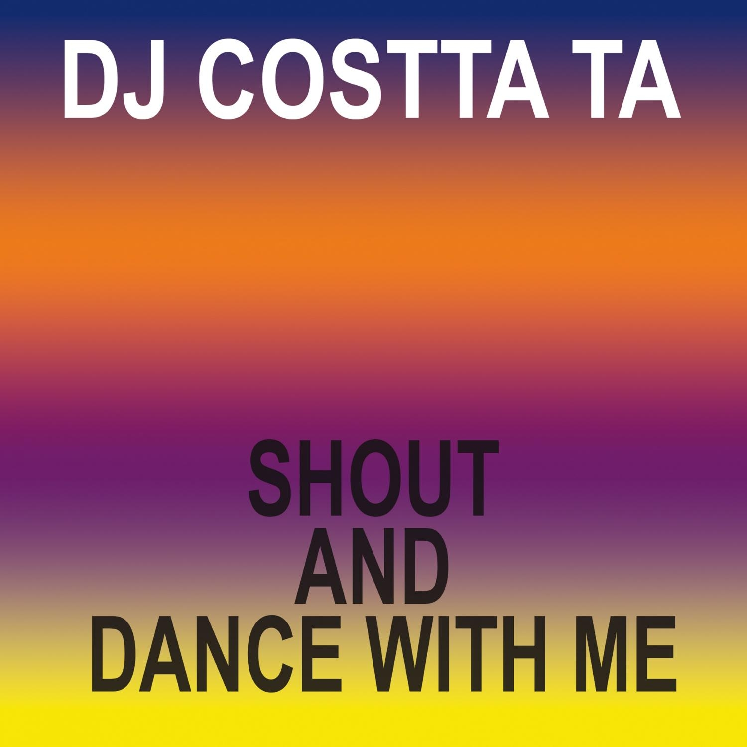 Costta Ta - Shout And Dance With Me  (Original Mix)
