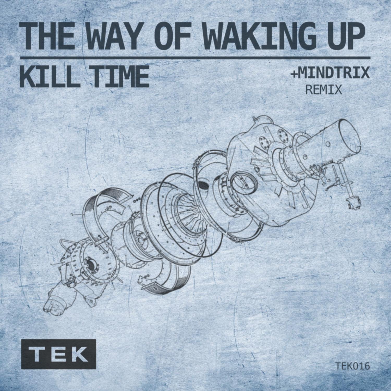 Kill Time, Mindtrix - The Way Of Waking Up (Mindtrix Remix)