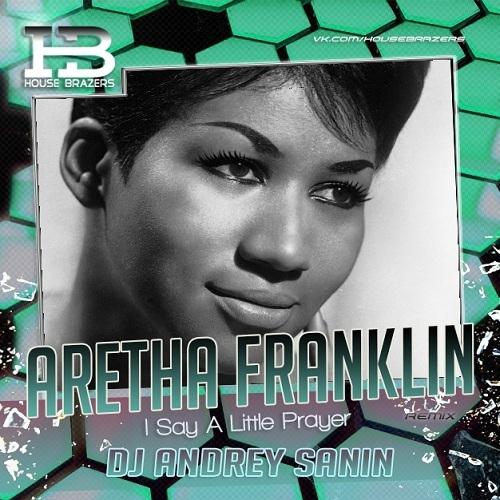 Aretha Franklin - I Say A Little Prayer (Dj Andrey Sanin Extended Remix)