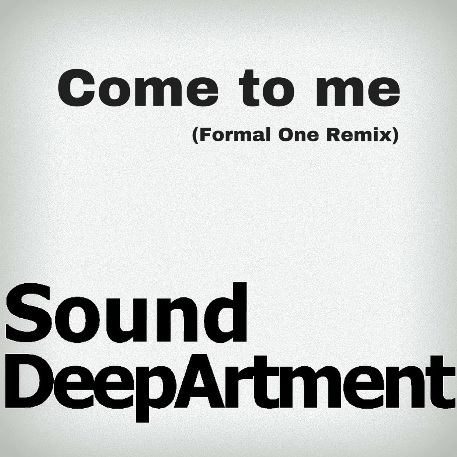 Sound DeepArtment, Formal One - Come To Me (Formal One Remix)