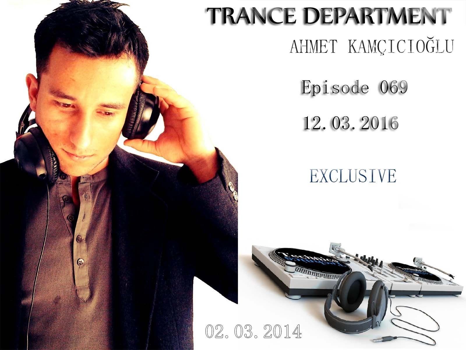 Ahmet Kamcicioglu - Trance Department 069 [Exclusive Mix] ()