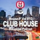 Mouse-P - Mixupload Club House Podcast #10  - [Anton Vedda] ()