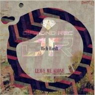 Rich Hardt - Leave Me Alone (Original mix)