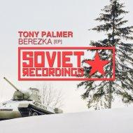 Tony Palmer - Berezka (Original Mix)