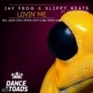 Jay Frog & Slippy Beats Ft. Jolie Lassen - Lovin\' Me (Original Mix)