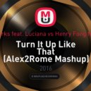 Will Sparks feat. Luciana vs Henry Fong feat Mr.V - Turn It Up Like That (Alex2Rome Mashup)