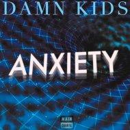 Damn Kids - Anxiety (Original mix)