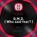 DJ ALEX   - Q.M.D.  ( Who said fear? )